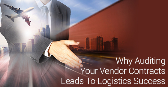 Why Auditing Your Vendor Contracts Leads To Logistics Success